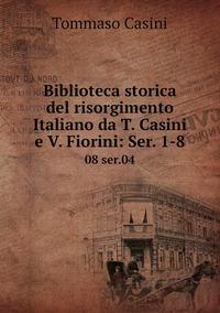 Книга под заказ: «Biblioteca storica del risorgimento Italiano da T. Casini e V. Fiorini: Ser. 1-8»