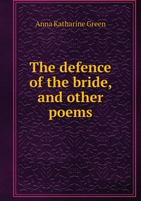Книга под заказ: «The defence of the bride, and other poems»