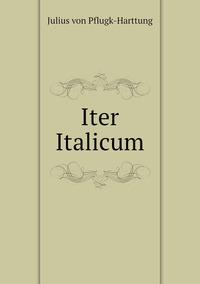 Iter Italicum, Julius Von Pflugk-Harttung обложка-превью