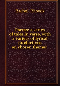 Книга под заказ: «Poems: a series of tales in verse, with a variety of lyrical productions on chosen themes »
