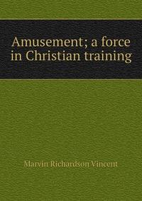 Книга под заказ: «Amusement; a force in Christian training»