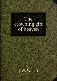Книга под заказ: «The crowning gift of heaven»