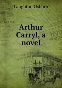 Книга под заказ: «Arthur Carryl, a novel»