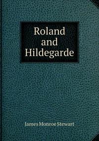 Roland and Hildegarde, James Monroe Stewart обложка-превью