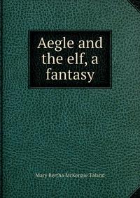 Книга под заказ: «Aegle and the elf, a fantasy»