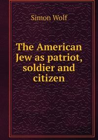 Книга под заказ: «The American Jew as patriot, soldier and citizen»