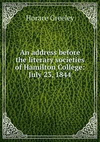 Книга под заказ: «An address before the literary societies of Hamilton College: July 23, 1844»