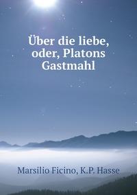 Книга под заказ: «Über die liebe, oder, Platons Gastmahl»
