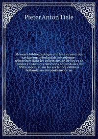 Книга под заказ: «Mémoire bibliographique sur les journaux des navigateurs néerlandais microforme : réimprimés dans les collections de De Bry et de Hulsius et dans les collections hollandaises du XVIIe siècle, et sur les anciennes éditions hollandaises des journaux de na»