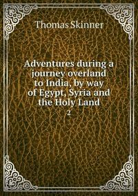 Книга под заказ: «Adventures during a journey overland to India, by way of Egypt, Syria and the Holy Land»