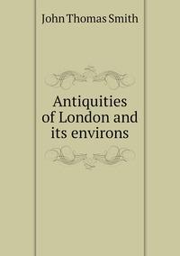 Книга под заказ: «Antiquities of London and its environs»