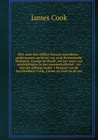 Книга под заказ: «Reis naar den Stillen Oceaan microform : ondernomen op bevel van zyne Brittanische Majesteit, George de Derde, tot het doen van ontdekkingen in het noorderhalfrond : ter uitvoer gebragt onder 't bestuur van de bevelhebbers Cook, Clerke en Gore in de jaa»