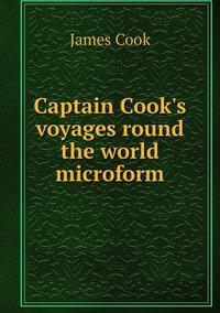 Книга под заказ: «Captain Cook's voyages round the world microform»