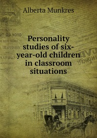 Книга под заказ: «Personality studies of six-year-old children in classroom situations»