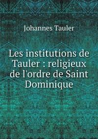 Книга под заказ: «Les institutions de Tauler : religieux de l'ordre de Saint Dominique»