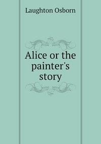 Книга под заказ: «Alice or the painter's story»