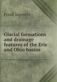 Книга под заказ: «Glacial formations and drainage features of the Erie and Ohio basins»