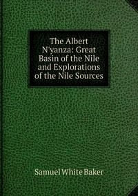 Книга под заказ: «The Albert N'yanza: Great Basin of the Nile and Explorations of the Nile Sources»