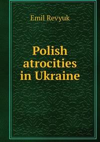Книга под заказ: «Polish atrocities in Ukraine»
