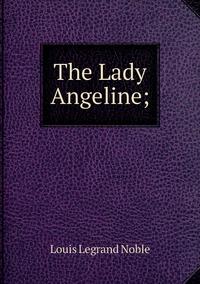 Книга под заказ: «The Lady Angeline;»