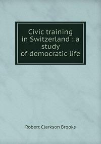 Книга под заказ: «Civic training in Switzerland : a study of democratic life»