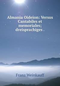 Книга под заказ: «Almania Oideion: Versus Cantabiles et memoriales; dreisprachiges .»
