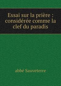 Essai sur la prière : considérée comme la clef du paradis, abbe Sauveterre обложка-превью