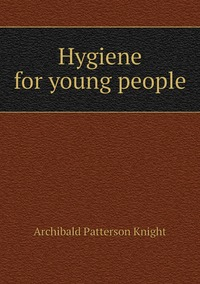 Hygiene for young people, Archibald Patterson Knight обложка-превью