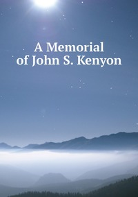 Книга под заказ: «A Memorial of John S. Kenyon»