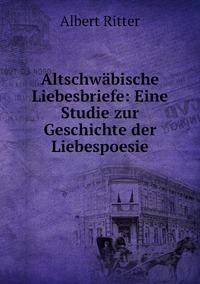 Altschwäbische Liebesbriefe: Eine Studie zur Geschichte der Liebespoesie, Albert Ritter обложка-превью