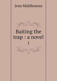 Baiting the trap : a novel: 1, Jean Middlemass обложка-превью