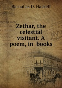 Книга под заказ: «Zethar, the celestial visitant. A poem, in  books»