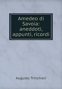 Книга под заказ: «Amedeo di Savoia: aneddoti, appunti, ricordi»