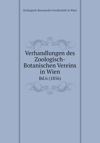 Verhandlungen des Zoologisch-Botanischen Vereins in Wien: Bd.6 (1856), Zoologisch-Botanische Gesellschaft in Wien обложка-превью