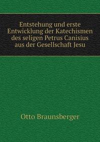 Книга под заказ: «Entstehung und erste Entwicklung der Katechismen des seligen Petrus Canisius aus der Gesellschaft Jesu»
