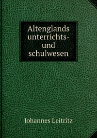Книга под заказ: «Altenglands unterrichts- und schulwesen»