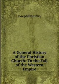 Книга под заказ: «A General History of the Christian Church: To the Fall of the Western Empire»