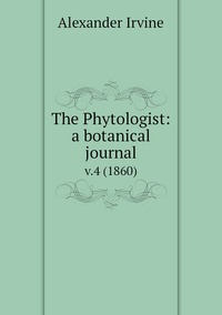 Книга под заказ: «The Phytologist: a botanical journal»