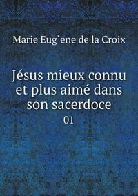 Книга под заказ: «Jésus mieux connu et plus aimé dans son sacerdoce»