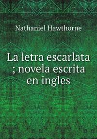 Книга под заказ: «La letra escarlata ; novela escrita en ingles»