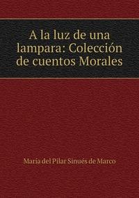 Книга под заказ: «A la luz de una lampara: Colección de cuentos Morales»