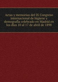 Книга под заказ: «Actas y memorias del IX Congreso internacional de higiene y demografía celebrado en Madrid en los días 10 al 17 de abril de 1898»