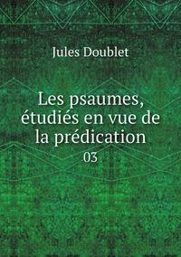 Les psaumes, étudiés en vue de la prédication: 03, Jules Doublet обложка-превью