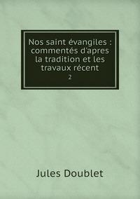Nos saint évangiles : commentés d'apres la tradition et les travaux récent: 2, Jules Doublet обложка-превью