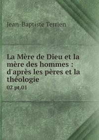 La Mère de Dieu et la mère des hommes : d'après les pères et la théologie: 02 pt.01, Jean-Baptiste Terrien обложка-превью
