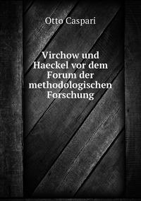 Virchow und Haeckel vor dem Forum der methodologischen Forschung, Otto Caspari обложка-превью