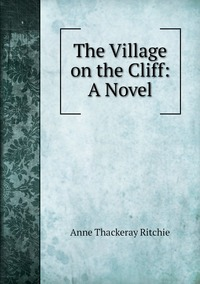 The Village on the Cliff: A Novel, Ritchie Anne Thackeray обложка-превью