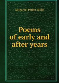Poems of early and after years, Willis Nathaniel Parker обложка-превью