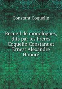 Recueil de monologues, dits par les Frères Coquelin Constant et Ernest Alexandre Honoré, Constant Coquelin обложка-превью
