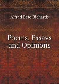 Poems, Essays and Opinions, Alfred Bate Richards обложка-превью